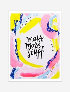 A reminder to get past the fear of creating by creating even more! $25 giclee print available at the Made Vibrant Art Shop.