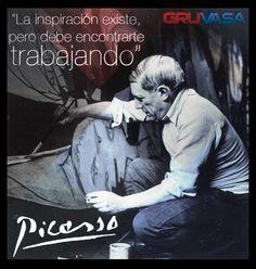 """""""La inspiración existe, pero debe encontrarte trabajando""""  -Pablo Picasso"""