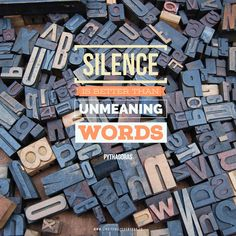 Silence is better than unmeaning words. - Pythagoras