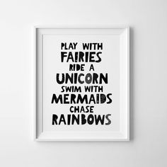 Nursery decor, printable wall art quote Play with fairies ride a unicorn swim with mermaids chase rainbows in black and white. - High quality PDF