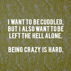 To be cuddled or left the hell alone