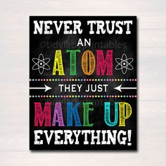 Science Classroom Printable Poster Art, Science Class Lab Quote Decor, Classroom Sign Never Trust An Atom Make Up Everything, Teacher Gift - Lehrer Printable Classroom Posters, Printable Poster, Classroom Signs, Funny Classroom Posters, Classroom Projects, School Posters, Future Classroom, Classroom Ideas, 8th Grade Science