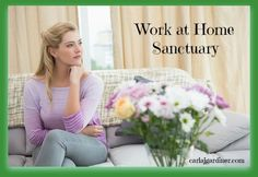 Work At Home Sanctuary - is your home really your sanctuary? Use these 3 ips to protect your sanity. CarlaJGardiner.com