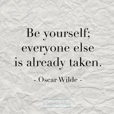 """Be Yourself; everyone else is already taken."" - Oscar Wilde #quote"