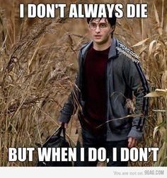 I Don't Always Die But When I Do, I Don't