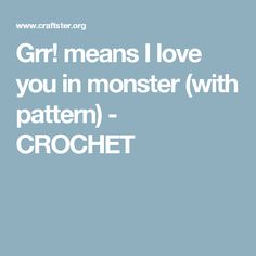 Grr! means I love you in monster (with pattern) - CROCHET