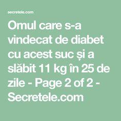 Omul care s-a vindecat de diabet cu acest suc și a slăbit 11 kg în 25 de zile - Page 2 of 2 - Secretele.com Arthritis Remedies, Pills, Good To Know, Herbalism, Health Fitness, 1, Healthy Recipes, Learning, Food