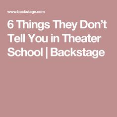 6 Things They Don't Tell You in Theater School | Backstage