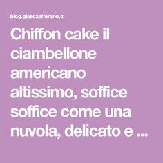 Chiffon cake il ciambellone americano altissimo, soffice soffice come una nuvola, delicato e semplicissimo da preparare. Cosa volere di più?