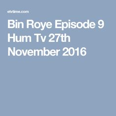 Bin Roye Episode 9 Hum Tv 27th November 2016