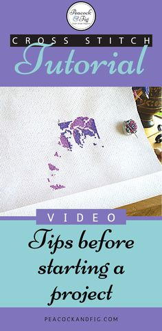 Cross stitch tutorial featuring some great tips and tricks to know before you start your next project