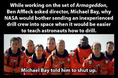 While working on the set of Armageddon, Ben Affleck asked director, Michael Bay, why NASA would bother sending an inexperienced drill crew into space when it would be easier to teach astronauts how to drill. Michael Bay told him to shut up. Ben Affleck, Movie Facts, Fun Facts, Movie Trivia, Random Facts, Weird Facts, Movie Tv, Funny Images, Funny Photos