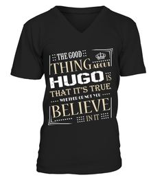 # THE GOOD THING ABOUT HUGO IS THAT ITS TRUE .  THE GOOD THING ABOUT HUGO IS THAT ITS TRUE  A GIFT FOR THE SPECIAL PERSON  It's a unique tshirt, with a special name!   HOW TO ORDER:  1. Select the style and color you want:  2. Click Reserve it now  3. Select size and quantity  4. Enter shipping and billing information  5. Done! Simple as that!  TIPS: Buy 2 or more to save shipping cost!   This is printable if you purchase only one piece. so dont worry, you will get yours.   Guaranteed safe…