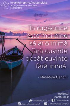 În rugăciune este mai bine să ai o inimă fără cuvinte decât cuvinte fără inimă. ~ Mahatma Gandhi #meditatia_heartfulness #cunoaste_cu_inima #hfnro www.heartfulness.ro Mahatma Gandhi, Gods Grace, Mai