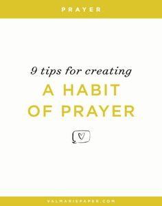 9 tips for creating a habit of prayer | Val Marie Paper