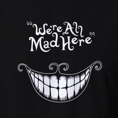 Crazy T-shirt We're All Mad Here Alice in wonderland cheshire cat costume party