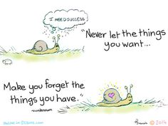 Francois Lange - Yogi Snail - Never let the things you want… Make you forget the things you have - Unknown.