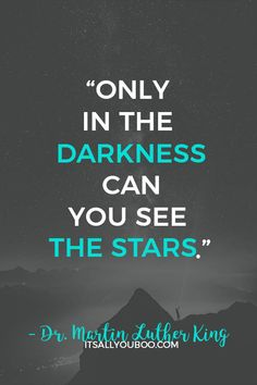 """Quotes - """"Only in the darkness can you see the stars"""" – Martin Luther King Jr. Look for the bright sid - Best Inspirational Quotes, Motivational Words, Martin Luther King Quotes, Advice Quotes, King Jr, Logitech, Smart Tv, Positive Quotes, Quotations"""