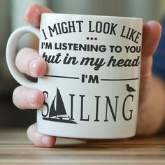 """I Might Look Like I'm Listening To You"" Sailing Mug"
