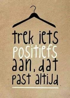 trek iets positiefs aan, dat past altijd ❤ quote The Words, Cool Words, Positive Quotes, Motivational Quotes, Inspirational Quotes, Positive Attitude, Positive Thoughts, Best Quotes, Funny Quotes