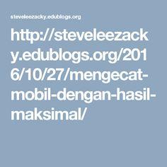 http://steveleezacky.edublogs.org/2016/10/27/mengecat-mobil-dengan-hasil-maksimal/