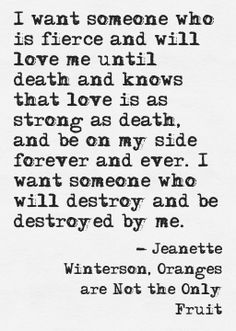 """""""I want someone who will destroy and be destroyed by me"""" -Jeanette Winterson"""