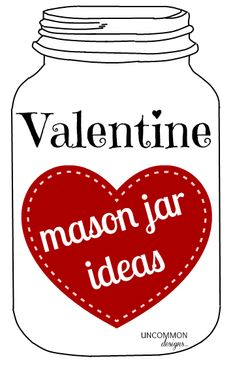 Mason Jar Ideas for Valentine's Day!  A great grouping of easy and adorable Valentines Day Projects.   via www.uncommondesignsonline.com #MasonJars  #ValentinesDay