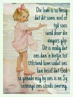Die lewe is so besig.raak stil & besef dat God se genade nog met ons is. Inspirational Thoughts, Inspiring Quotes About Life, Positive Thoughts, Scripture Verses, Bible Quotes, Cool Words, Wise Words, Best Quotes, Funny Quotes