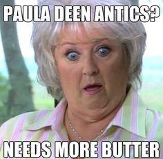 Food Network Humor » Best Of The Paula Deen Butter Meme
