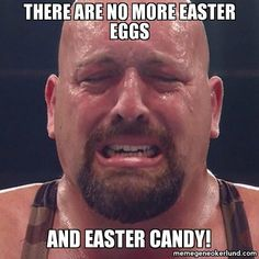 We know how you feel Big Show Source: WWE Wrestling Memes, Wrestling Superstars, Chuck Norris, Funny Images, Funny Photos, Funny Easter Memes, Wwe Quotes, Candy Quotes, Wwe Funny