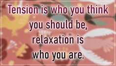 """""""Tension is who you think you should be, relaxation is who you are."""" – Chinese proverb #aylake #happiness #quotes #happinessquotes Happiness Quotes, Happy Quotes, Chinese Proverbs, Thinking Of You, Everything, Universe, Relax, Gifts, Thinking About You"""