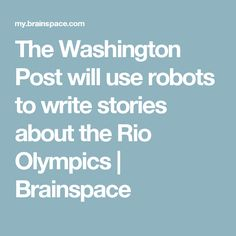 The Washington Post will use robots to write stories about the Rio Olympics | Brainspace
