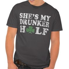 She's My Drunker Half Saint Patrick's Day Couples Tees (shirt, t-shirt, tee, clover, funny, st. patty's day, paddy's day) Many types of shirts, sizes and colors, men's and women's on zazzle :)