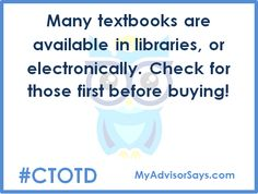 Many textbooks are availble in libraries or electronically. Check for these before buying.