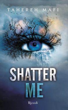 Leggere Romanticamente e Fantasy: Recensione: Shatter Me di Tahereh Mafi