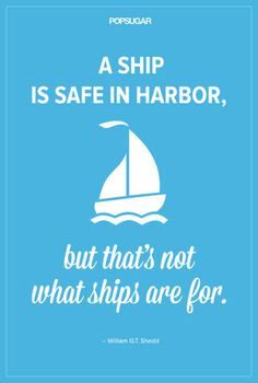 "DON'T GET TOO COMFORTABLE Quote:""A ship is safe in harbor, but that's not what ships are for.""Lesson to learn:We can be safe and comfortable at home, but the point of life is to experience adventure and live it to the fullest."