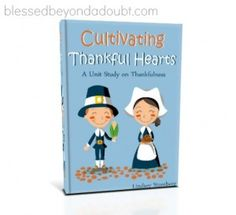 Cultivating Thankful Hearts: A FREE Unit Study! Enjoy this time with your children.