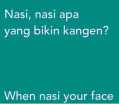 When nasi your face Quotes Rindu, Quotes Lucu, Cinta Quotes, Tumblr Quotes, People Quotes, Mood Quotes, Positive Quotes, Best Quotes, Funny Quotes