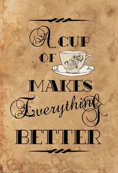 a cup of tea makes everything better!