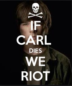 If Carl dies, we riot! I honestly might stop watching the show if they kill him.