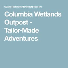 Columbia Wetlands Outpost - Tailor-Made Adventures