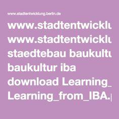 www.stadtentwicklung.berlin.de staedtebau baukultur iba download Learning_from_IBA.pdf