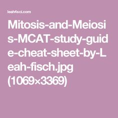 Mitosis-and-Meiosis-MCAT-study-guide-cheat-sheet-by-Leah-fisch.jpg (1069×3369)