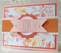 Pretty BFF Card by tessa. - Cards and Paper Crafts at Splitcoaststampers