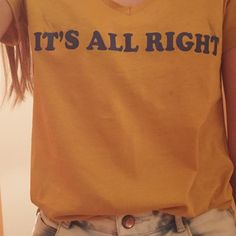 *silently thanks the person who made this shirt for using the correct way to write all right*
