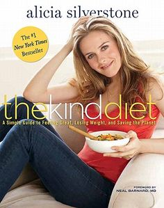The Kind Diet by Alicia Silverstone -  A Simple Guide to Feeling Great, Losing Weight, and Saving the Planet
