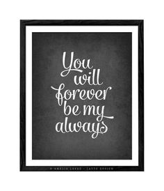 Items similar to You will forever be my always print Love print Love poster typography print Anniversary gift Anniversary print love quote print Latte Design on Etsy Valentine Greeting Cards, Valentine Gifts, Valentine Ideas, Customized Gifts, Personalized Gifts, Love Posters, Pigment Ink, Fine Art Prints, Paper