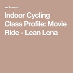 Indoor Cycling Class Profile: Movie Ride - Lean Lena