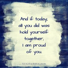 # encouragement Quotes I Am Proud of You - Tiny Buddha Great Quotes, Quotes To Live By, Me Quotes, Motivational Quotes, Quotes On Grief, You Are Strong Quotes, Proud Of You Quotes, Inspirational Quotes About Strength, Prayer Quotes