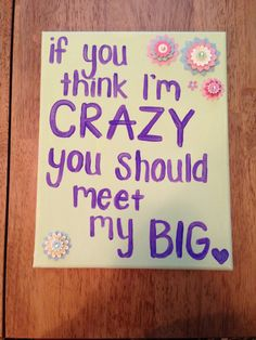 If you think I'm crazy, you should meet my big. #Greek #Sorority #Fraternity #Big #Little #BigLil #Funny #Humor